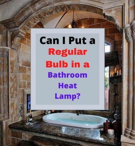 Can I Put a Regular Bulb in a Bathroom Heat Lamp?