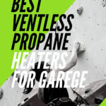 6 Best Ventless Propane Heater for Garage 2021