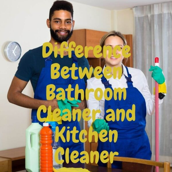 Difference Between Bathroom Cleaner and Kitchen Cleaner