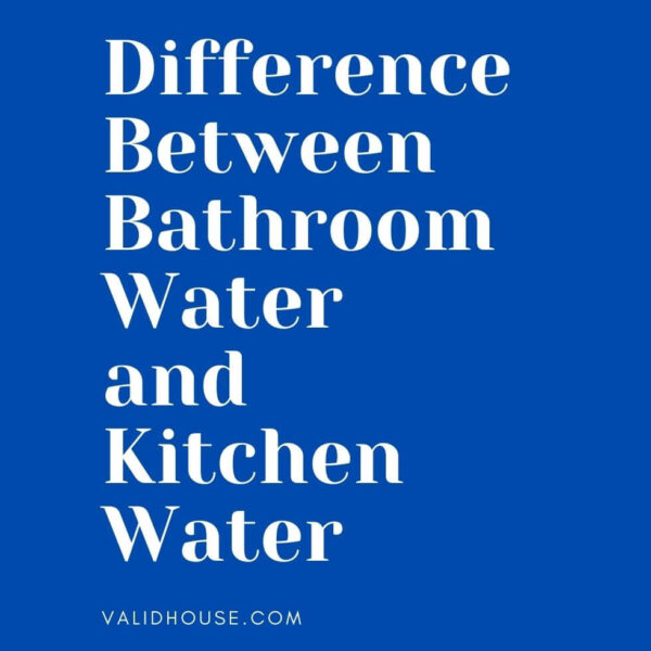 Difference Between Bathroom Water and Kitchen Water