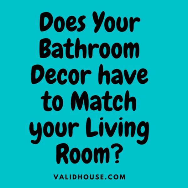 Does Your Bathroom Decor have to Match your Living Room