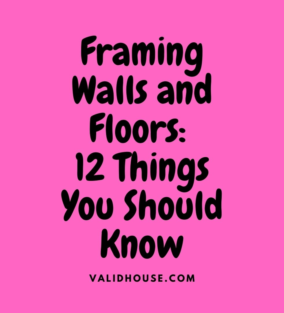 Framing Walls and Floors: 12 Things You Should Know