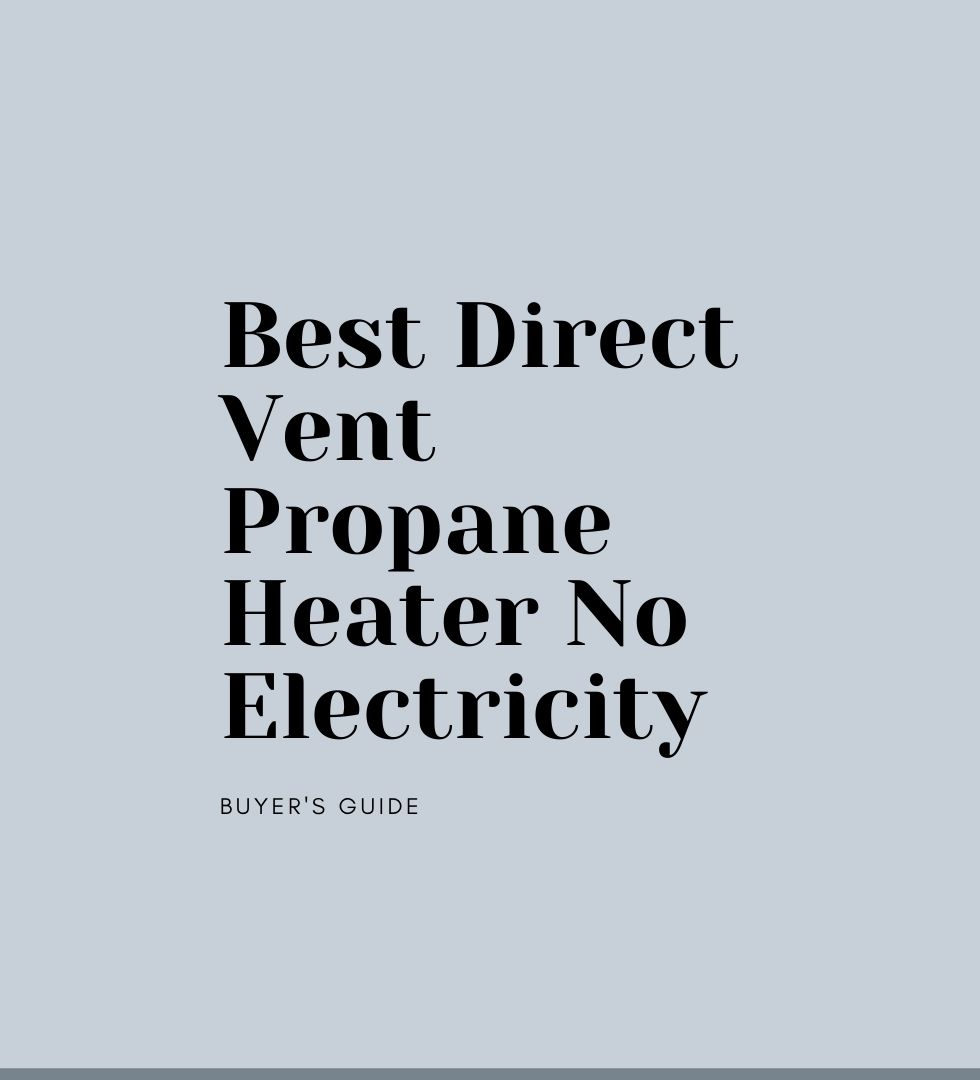 6 Best Direct Vent Propane Heater No Electricity