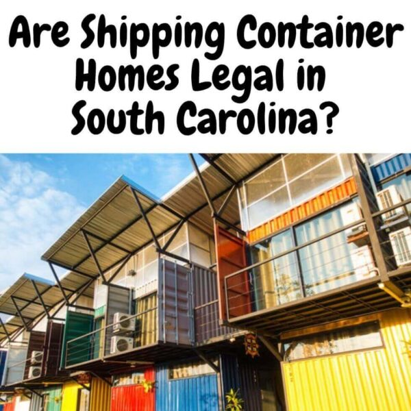 Are Shipping Container Homes Legal in South Carolina