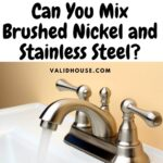 Can You Mix Brushed Nickel and Stainless Steel